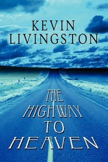 The Highway to Heaven - Kevin Livingston
