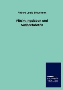 Flüchtlingsleben und Südseefahrten - Robert Louis Stevenson