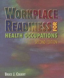 Workplace Readiness for Health Occupations - Bruce J. Colbert
