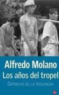 Los años del tropel: Relatos de la violencia (Serie Historia contemporanea) - Alfredo Molano-Bravo