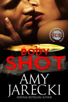 Body Shot: An International Clandestine Enterprise Novel (ICE Book 2) - Amy Jarecki
