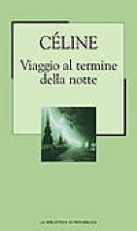 Viaggio al termine della notte - Louis-Ferdinand Céline, Ernesto Ferrero