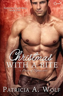 Christmas with a Bite (Entangled Covet) (House of Elysian) - Patricia A. Wolf
