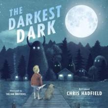 The Darkest Dark - Chris Hadfield, Terry Fan, Eric Fan