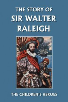 The Story of Sir Walter Raleigh (Yesterday's Classics) - Margaret Duncan Kelly, T.H. Robinson