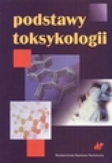 Podstawy toksykologii. Kompendium dla studentów szkół wyższych - Jerzy Piotrowski
