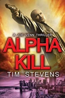 Alpha Kill (Joe Venn Crime Action Thriller Series Book 3) - Tim Stevens
