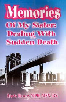 Memories of My Sister: Dealing with Sudden Death - Linda Rener