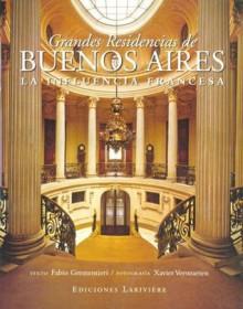 Grandes Residencias de Buenos Aires - La Influencia Francesa - Fabio Grementieri