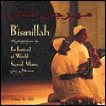 B'ismillah (In The Name Of God): Fes Festival Of World Sacred Music - World Sacred Music Festival, Fes Festival of World Sacred Music