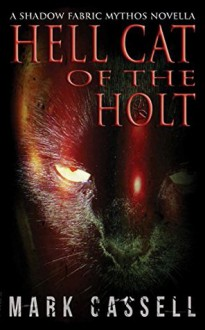 Hell Cat of the Holt (a novella): supernatural horror in the Shadow Fabric mythos - Mark Cassell