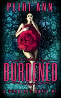 Burdened (A Burdened Novel #1) - Peiri Ann