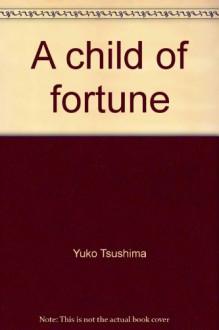 A child of fortune - Yuko Tsushima