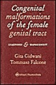 Congenital Malformations Of The Female Genital Tract: Diagnosis And Management - Tommaso Falcone, Gita Gidwani, Gita P. Gidwani