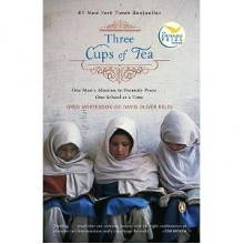 Three Cups of Tea: One Man's Mission to Promote Peace ... One School at a Time - David Oliver Relin, Greg Mortenson