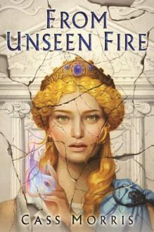 From Unseen Fire - Cass Morris