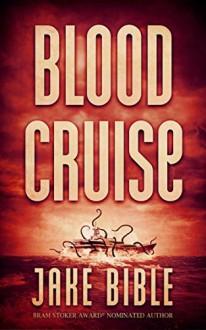 Blood Cruise: A Deep Sea Thriller - Jake Bible