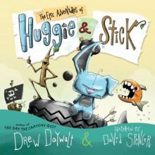 The Epic Adventures of Huggie & Stick - Drew Daywalt,David Spencer