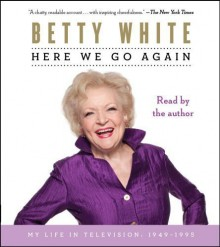 By Betty White: Here We Go Again: My Life in Television [Audiobook] - -Simon & Schuster Audio-