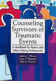 Counseling Survivors of Traumatic Events: A Handbook for Pastors and Other Helping Professionals - Andrew J. Weaver, John D. Preston