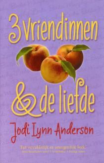 3 vriendinnen en de liefde (perziken #3) - Jodi Lynn Anderson, Karin Breuker
