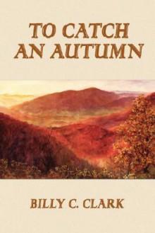 To Catch an Autumn - Billy C. Clark