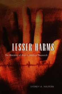 Lesser Harms: The Morality of Risk in Medical Research (Morality and Society Series) - Sydney A. Halpern
