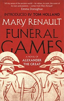 Funeral Games: A Novel of Alexander the Great: A Virago Modern Classic (VMC) - Tom Holland Mary Renault