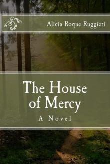 The House of Mercy - Alicia Roque Ruggieri