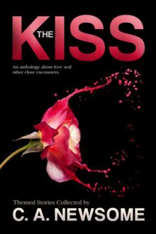 The Kiss: An Anthology of Love and Other Close Encounters - Patrick O'Connell, Mona Ingram, Ben Cassidy, Alison Blake, George Wier, Saxon Andrew, Cleve Sylcox, Jason Deas, Sharon Delarose, Traci Tyne Hilton, Meghan Ciana Doidge, Jacques Antoine, Brandon Hale, Kate Aaron, J.L. Jarvis, Suzy Stewart Dubot, Elizabeth Jasper, Robert C
