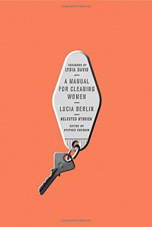 A Manual for Cleaning Women: Selected Stories - Stephen Emerson,Lucia Berlin,Lydia Davis