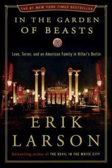 In the Garden of Beasts: Love, Terror, and an American Family in Hitler's Berlin [IN THE GARDEN OF BEASTS] [Hardcover] - Erik-(Author) Larson