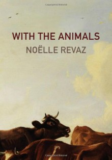 With the Animals - Noëlle Revaz, W. Donald Wilson