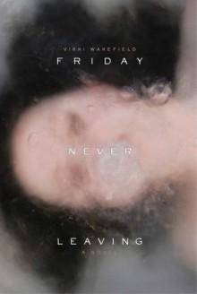 Friday Never Leaving - Vikki Wakefield