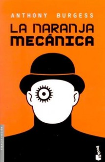 La naranja mecánica - Anthony Burgess, Aníbal Leal