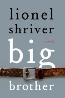 Big Brother: A Novel - Lionel Shriver