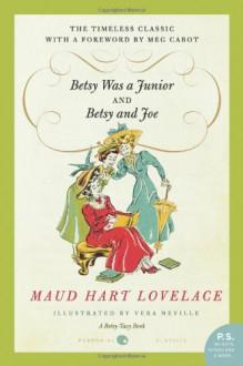 Betsy Was a Junior & Betsy and Joe - Maud Hart Lovelace, Vera Neville