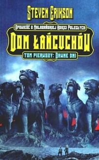 Dom Łańcuchów. Tom 1. Dawne Dni (Malazańska Księga Poległych, #4.1) - Steven Erikson, Michał Jakuszewski