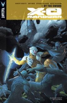 X-O Manowar Vol. 1: By The Sword - Robert Venditti, Cary Nord, Stefano Gaudiano, Moose Baumann