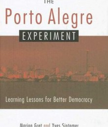 The Porto Alegre Experiment: Learning Lessons for Better Democracy - Marion Gret, Yves Sintomer