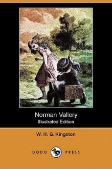 Norman Vallery (Illustrated Edition) (Dodo Press) - W.H.G. Kingston