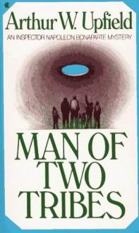 Man of Two Tribes - Arthur W. Upfield
