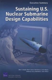 Sustaining U.S. Nuclear Submarine Design Capabilities, Executive Summary - John F. Schank