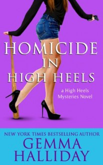 Homicide in High Heels - Gemma Halliday