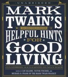 Mark Twain's Helpful Hints for Good Living: A Handbook for the Damned Human Race - Victor Fischer,Lin Salamo,Michael B. Frank,Mark Twain,Mark Twain Project