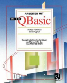 Arbeiten Mit MS-DOS QBASIC: Das Optimale Benutzerhandbuch Von Microsoft Fur Das Neue MS-DOS Basic - Michael Halvorson