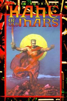 Kane of Old Mars - Michael Moorcock, John Bolton