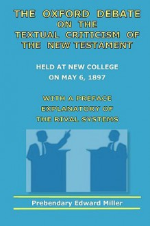 The Oxford Debate on the Textual Criticism of the New Testament - Edward Miller