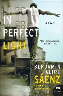 In Perfect Light - Benjamin Alire Sáenz