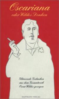Oscariana oder Wildes Denken - Oscar Wilde, Gerd Haffmans
